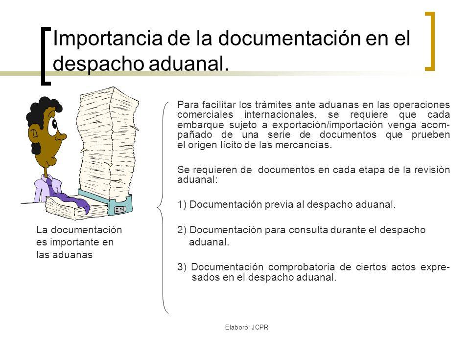Elaboró: JCPR Importancia de la documentación en el despacho aduanal. Para facilitar los trámites ante aduanas en las operaciones comerciales internac
