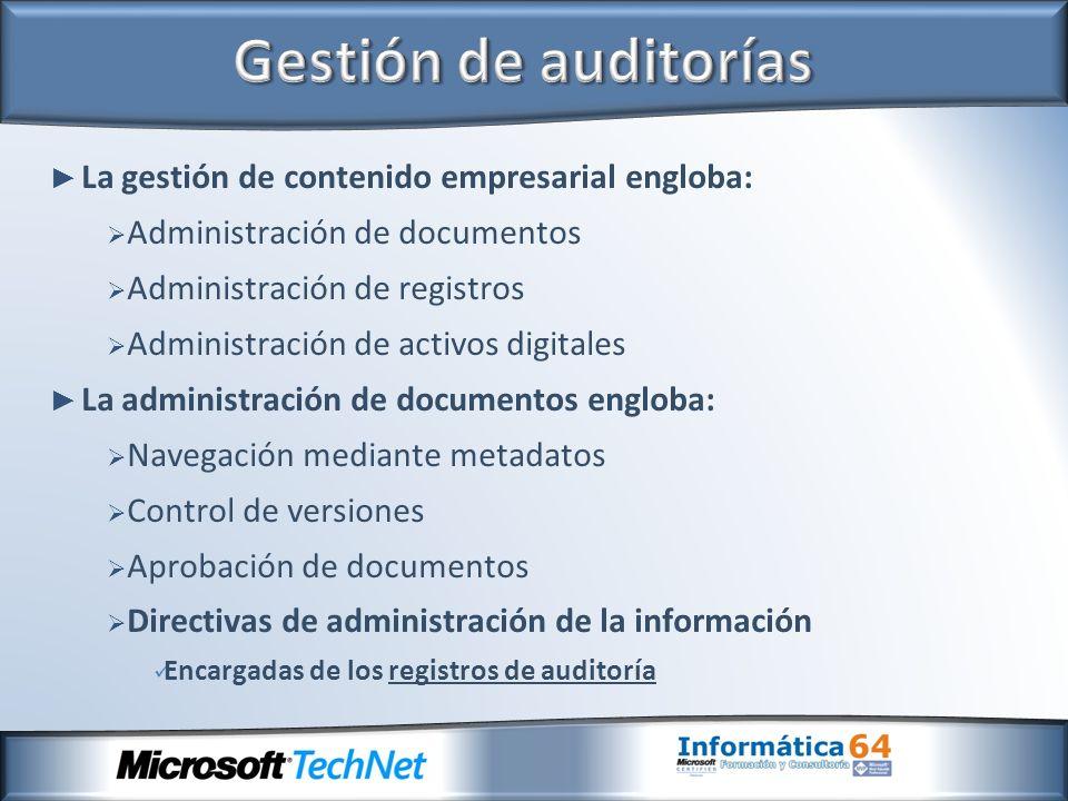 La gestión de contenido empresarial engloba: Administración de documentos Administración de registros Administración de activos digitales La administr