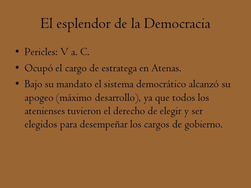 El esplendor de la Democracia Pericles: V a. C. Ocupó el cargo de estratega en Atenas. Bajo su mandato el sistema democrático alcanzó su apogeo (máxim