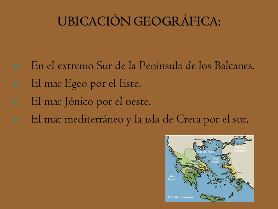 UBICACIÓN GEOGRÁFICA: En el extremo Sur de la Península de los Balcanes. El mar Egeo por el Este. El mar Jónico por el oeste. El mar mediterráneo y la