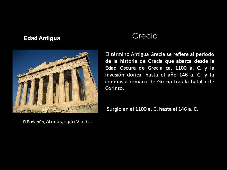 Grecia Surgió en el 1100 a. C. hasta el 146 a. C. El Partenón, Atenas, siglo V a. C.. El término Antigua Grecia se refiere al periodo de la historia d