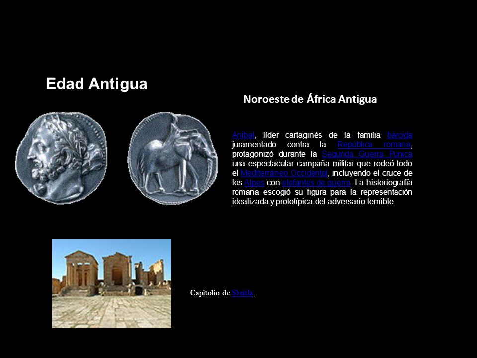 Edad Antigua Noroeste de África Antigua AníbalAníbal, líder cartaginés de la familia bárcida juramentado contra la República romana, protagonizó duran