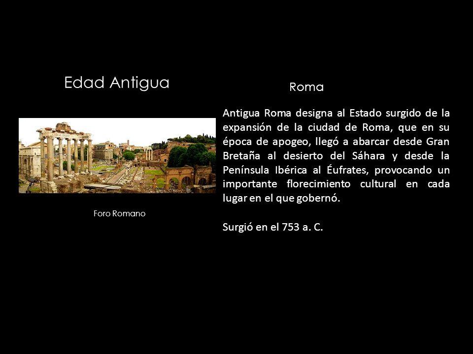 Edad Antigua Antigua Roma designa al Estado surgido de la expansión de la ciudad de Roma, que en su época de apogeo, llegó a abarcar desde Gran Bretañ
