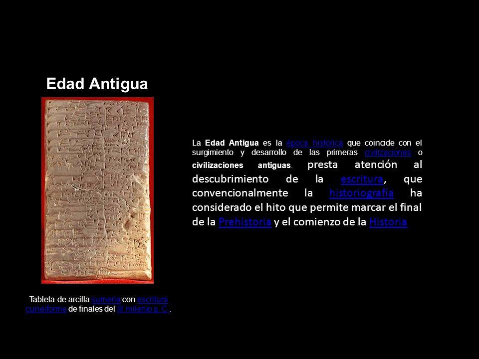 Edad Antigua La Edad Antigua es la época histórica que coincide con el surgimiento y desarrollo de las primeras civilizaciones o civilizaciones antigu
