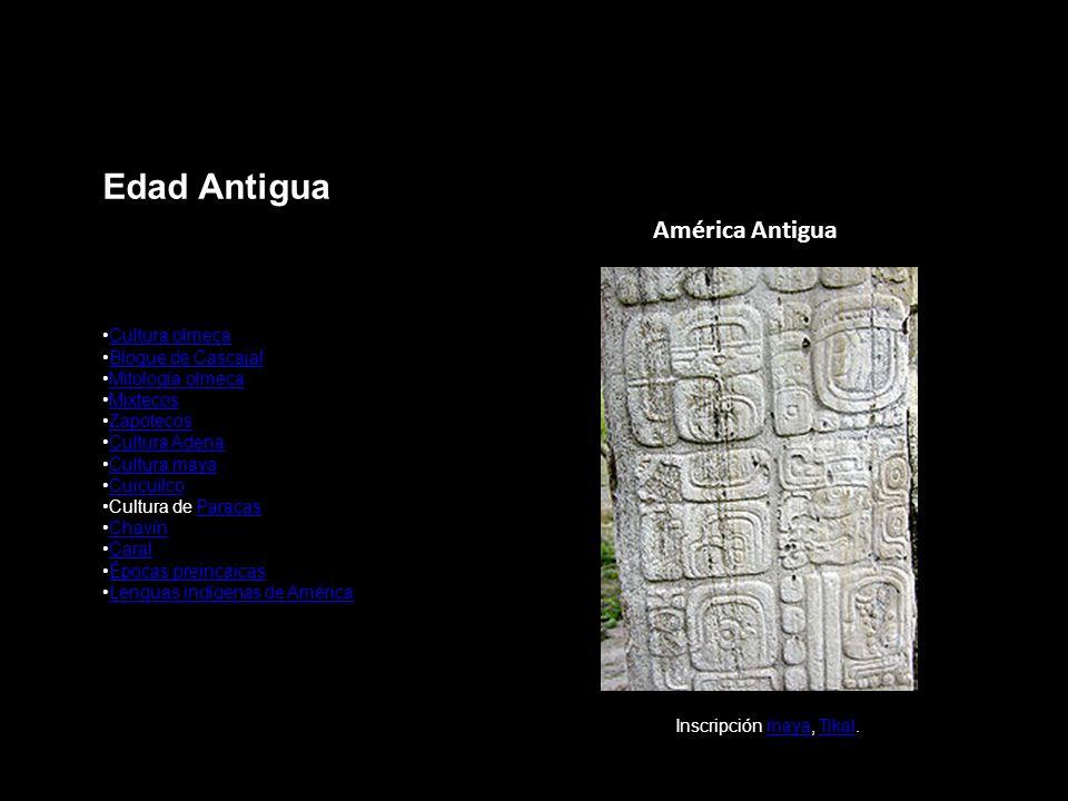 Edad Antigua América Antigua Inscripción maya, Tikal.mayaTikal Cultura olmeca Bloque de Cascajal Mitología olmeca Mixtecos Zapotecos Cultura Adena Cul