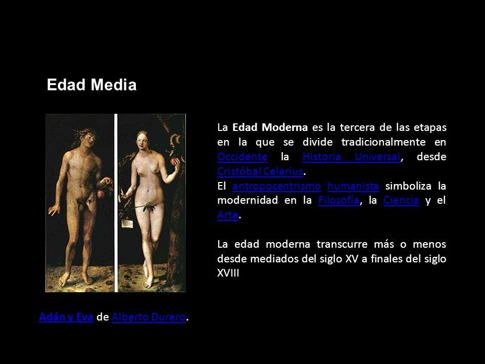 Edad Media La Edad Moderna es la tercera de las etapas en la que se divide tradicionalmente en Occidente la Historia Universal, desde Cristóbal Celari
