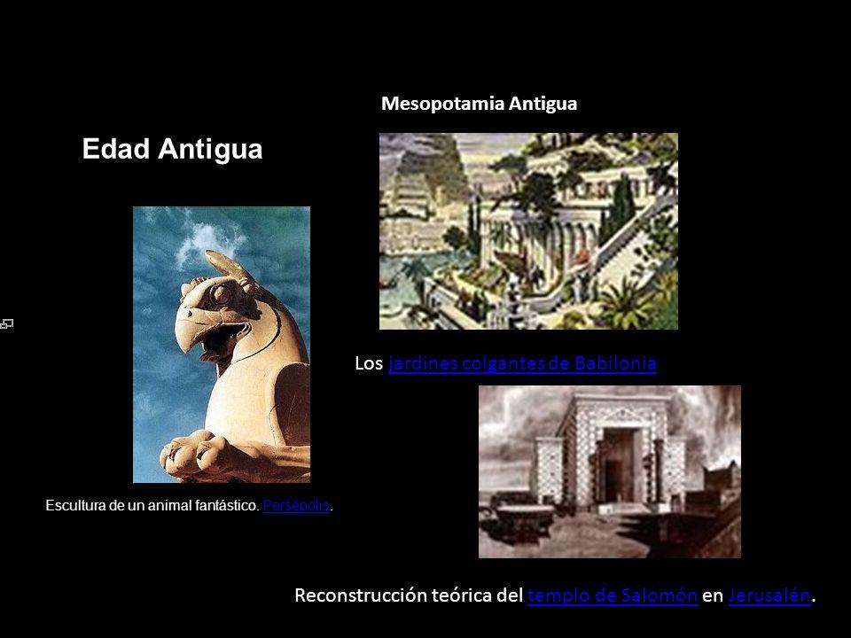 Edad Antigua Mesopotamia Antigua Los jardines colgantes de Babiloniajardines colgantes de Babilonia Escultura de un animal fantástico. Persépolis.Pers