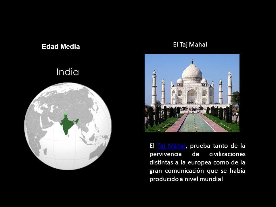 India El Taj Mahal El Taj Mahal, prueba tanto de la pervivencia de civilizaciones distintas a la europea como de la gran comunicación que se había pro
