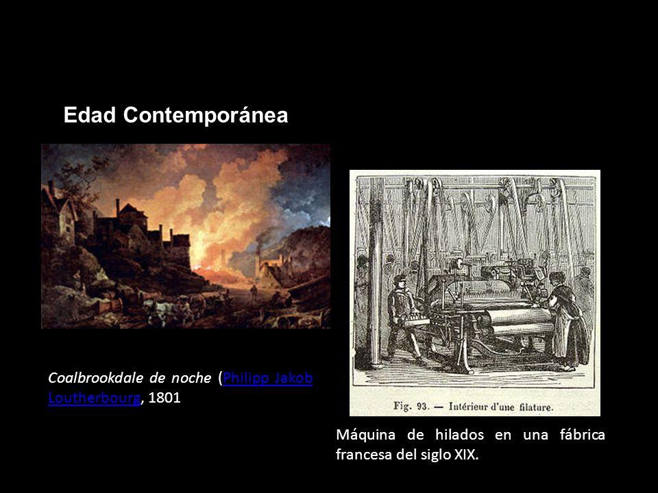 Edad Contemporánea Coalbrookdale de noche (Philipp Jakob Loutherbourg, 1801Philipp Jakob Loutherbourg Máquina de hilados en una fábrica francesa del s