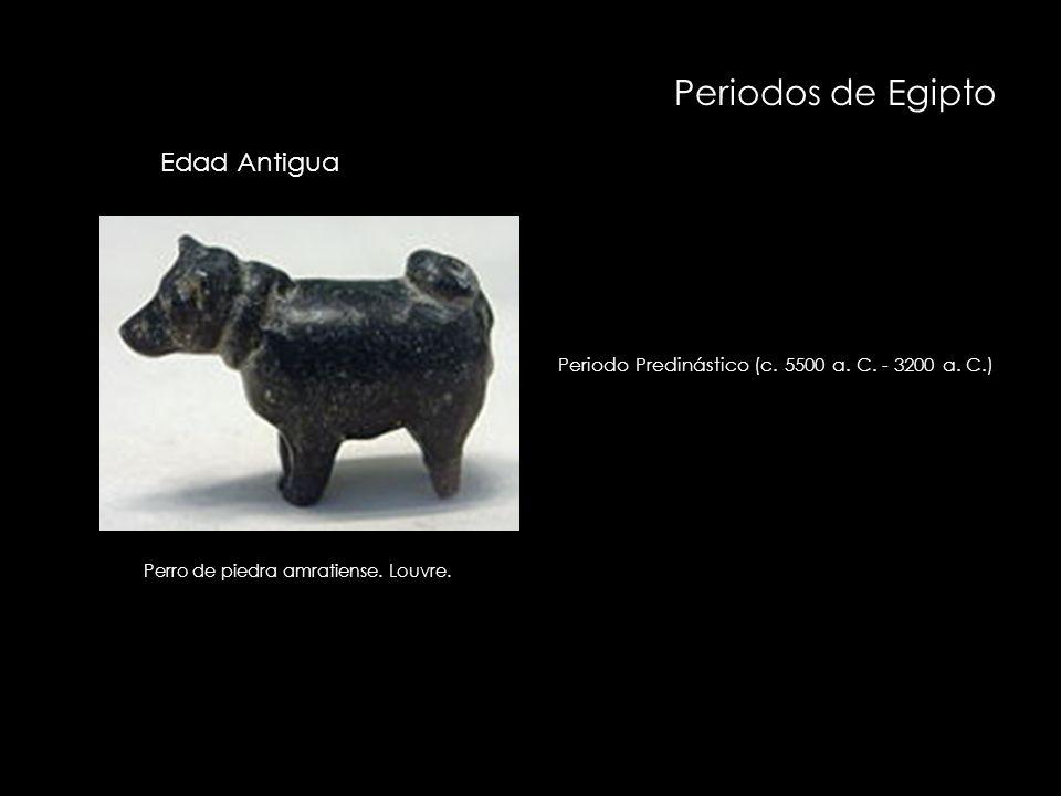 Periodos de Egipto Periodo Predinástico (c. 5500 a. C. - 3200 a. C.) Perro de piedra amratiense. Louvre. Edad Antigua