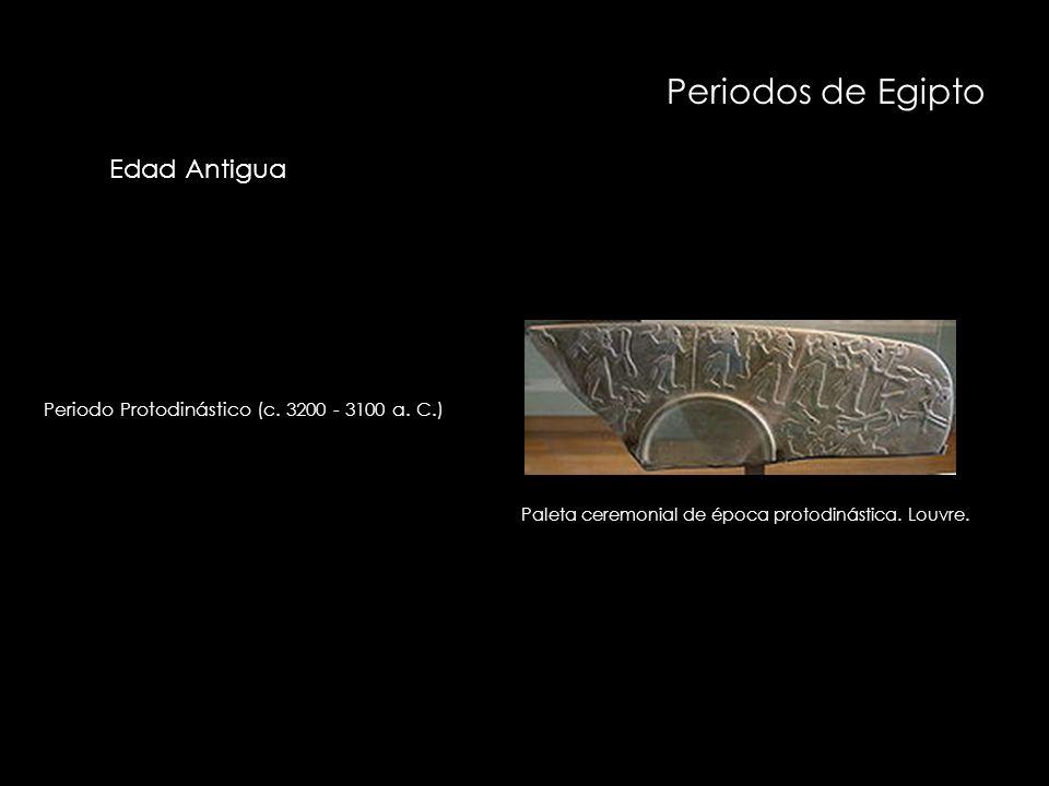Periodos de Egipto Periodo Protodinástico (c. 3200 - 3100 a. C.) Paleta ceremonial de época protodinástica. Louvre. Edad Antigua