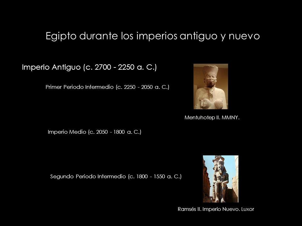 Egipto durante los imperios antiguo y nuevo Imperio Antiguo (c. 2700 - 2250 a. C.) Primer Periodo Intermedio (c. 2250 - 2050 a. C.) Imperio Medio (c.