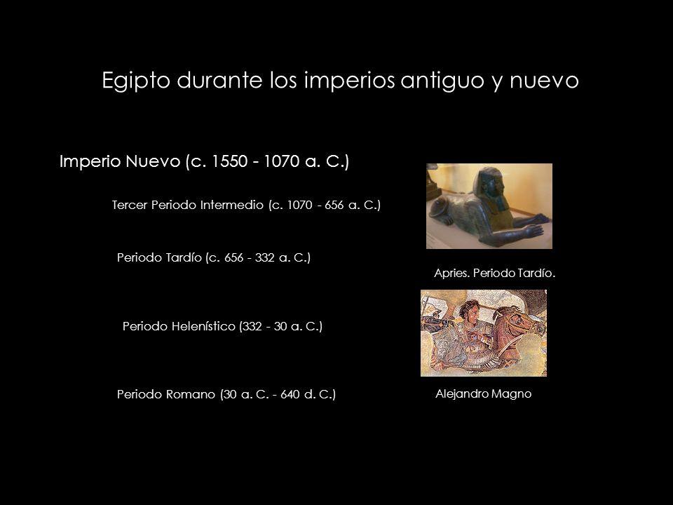 Egipto durante los imperios antiguo y nuevo Imperio Nuevo (c. 1550 - 1070 a. C.) Tercer Periodo Intermedio (c. 1070 - 656 a. C.) Apries. Periodo Tardí