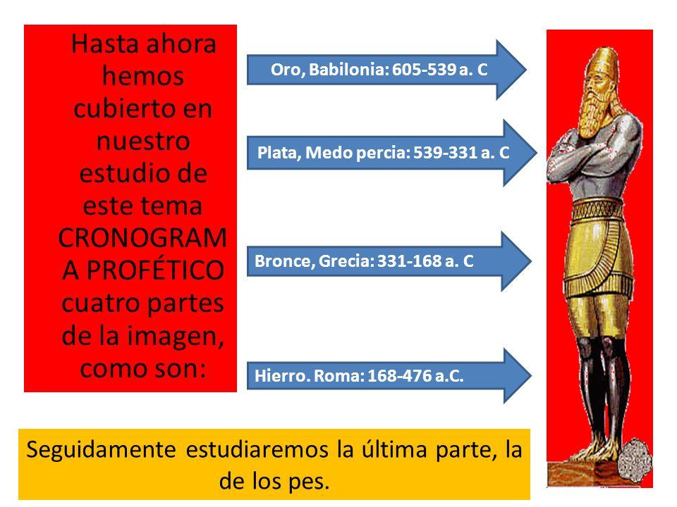 Hasta ahora hemos cubierto en nuestro estudio de este tema CRONOGRAM A PROFÉTICO cuatro partes de la imagen, como son: Oro, Babilonia: 605-539 a. C Pl