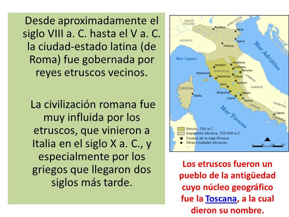 Desde aproximadamente el siglo VIII a. C. hasta el V a. C. la ciudad-estado latina (de Roma) fue gobernada por reyes etruscos vecinos. La civilización