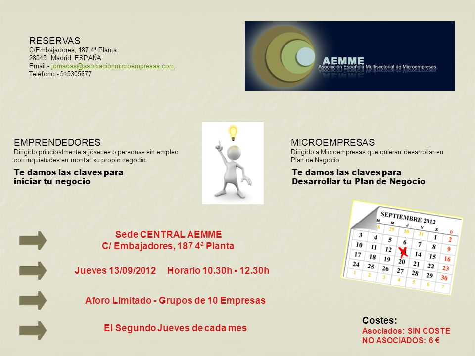 RESERVAS C/Embajadores, 187.4ª Planta. 28045. Madrid. ESPAÑA Email.- jornadas@asociacionmicroempresas.comjornadas@asociacionmicroempresas.com Teléfono
