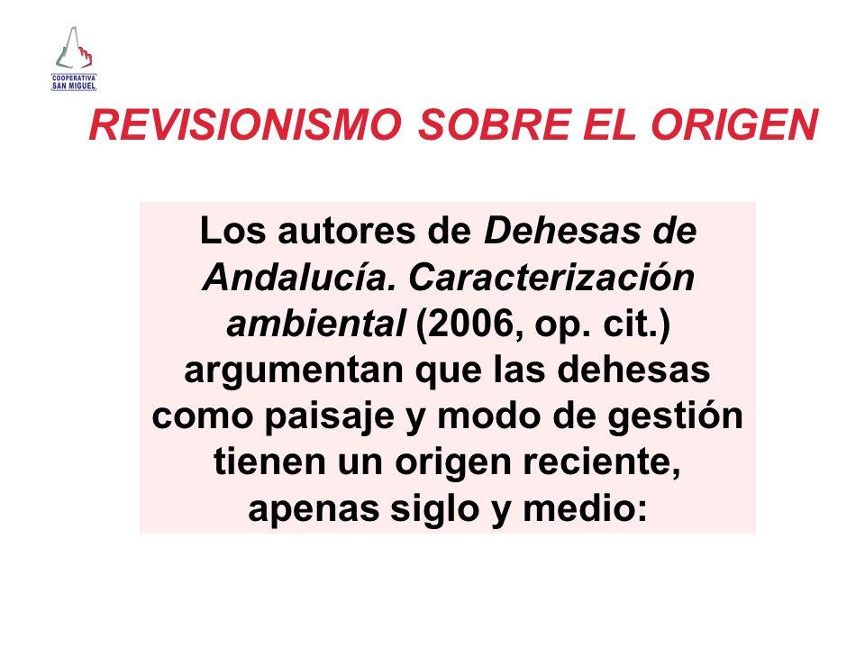Los autores de Dehesas de Andalucía. Caracterización ambiental (2006, op. cit.) argumentan que las dehesas como paisaje y modo de gestión tienen un or