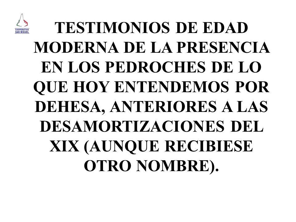 TESTIMONIOS DE EDAD MODERNA DE LA PRESENCIA EN LOS PEDROCHES DE LO QUE HOY ENTENDEMOS POR DEHESA, ANTERIORES A LAS DESAMORTIZACIONES DEL XIX (AUNQUE R