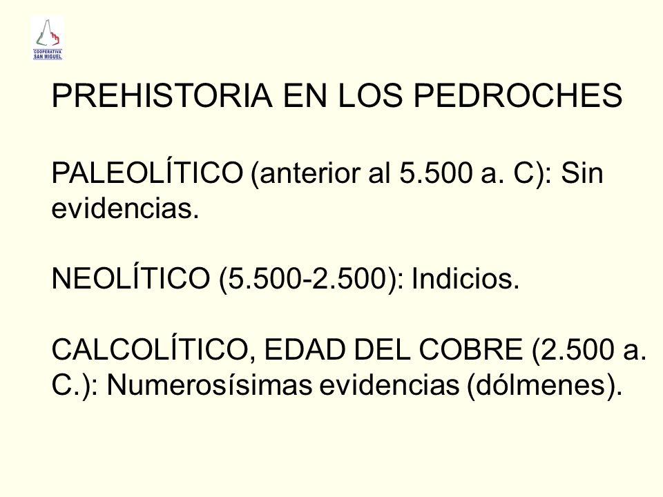 PREHISTORIA EN LOS PEDROCHES PALEOLÍTICO (anterior al 5.500 a. C): Sin evidencias. NEOLÍTICO (5.500-2.500): Indicios. CALCOLÍTICO, EDAD DEL COBRE (2.5