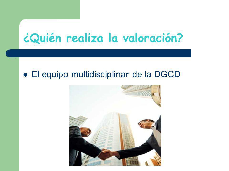 ¿Quién realiza la valoración? El equipo multidisciplinar de la DGCD