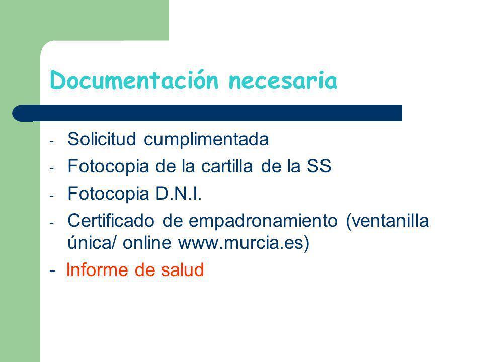 Documentación necesaria - Solicitud cumplimentada - Fotocopia de la cartilla de la SS - Fotocopia D.N.I. - Certificado de empadronamiento (ventanilla