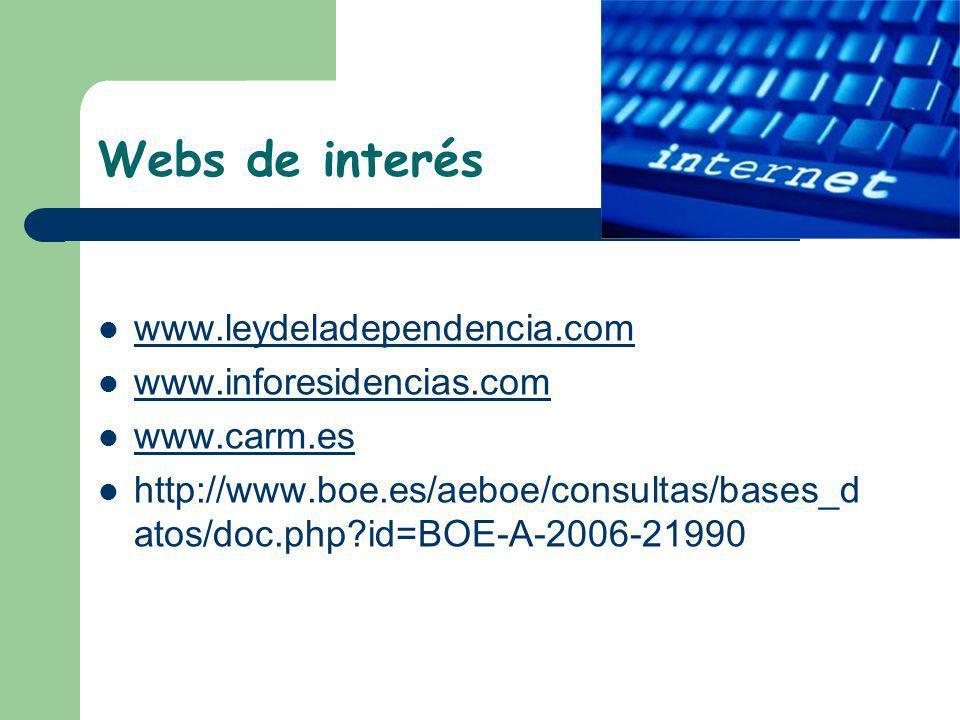 Webs de interés www.leydeladependencia.com www.inforesidencias.com www.carm.es http://www.boe.es/aeboe/consultas/bases_d atos/doc.php?id=BOE-A-2006-21