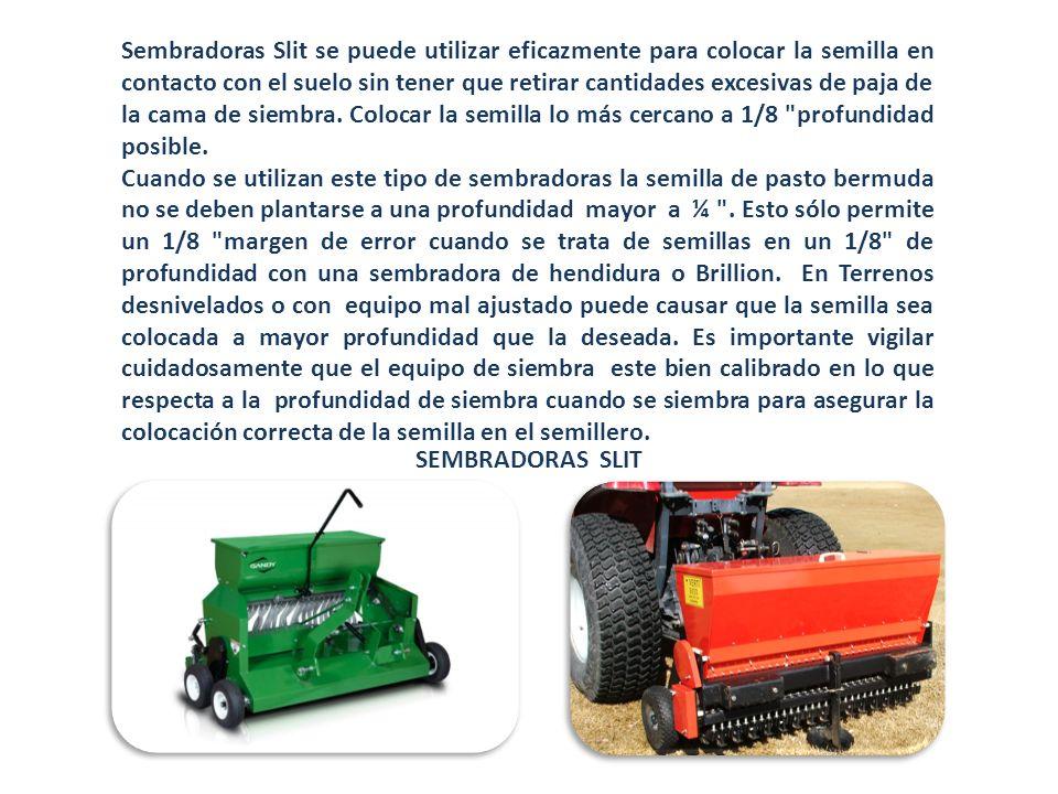SEMBRADORAS SLIT Sembradoras Slit se puede utilizar eficazmente para colocar la semilla en contacto con el suelo sin tener que retirar cantidades exce