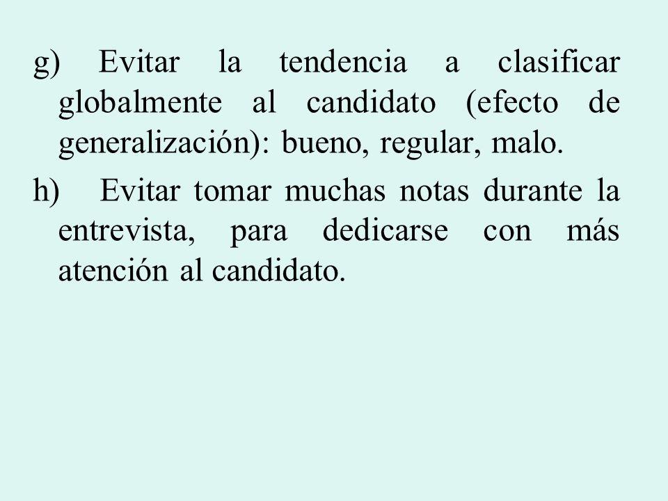 g) Evitar la tendencia a clasificar globalmente al candidato (efecto de generalización): bueno, regular, malo. h) Evitar tomar muchas notas durante la