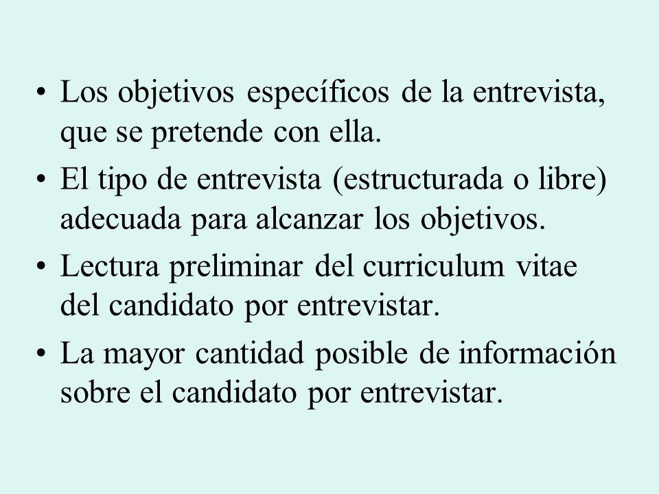 Los objetivos específicos de la entrevista, que se pretende con ella. El tipo de entrevista (estructurada o libre) adecuada para alcanzar los objetivo