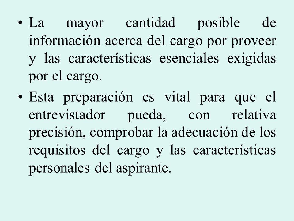 La mayor cantidad posible de información acerca del cargo por proveer y las características esenciales exigidas por el cargo. Esta preparación es vita