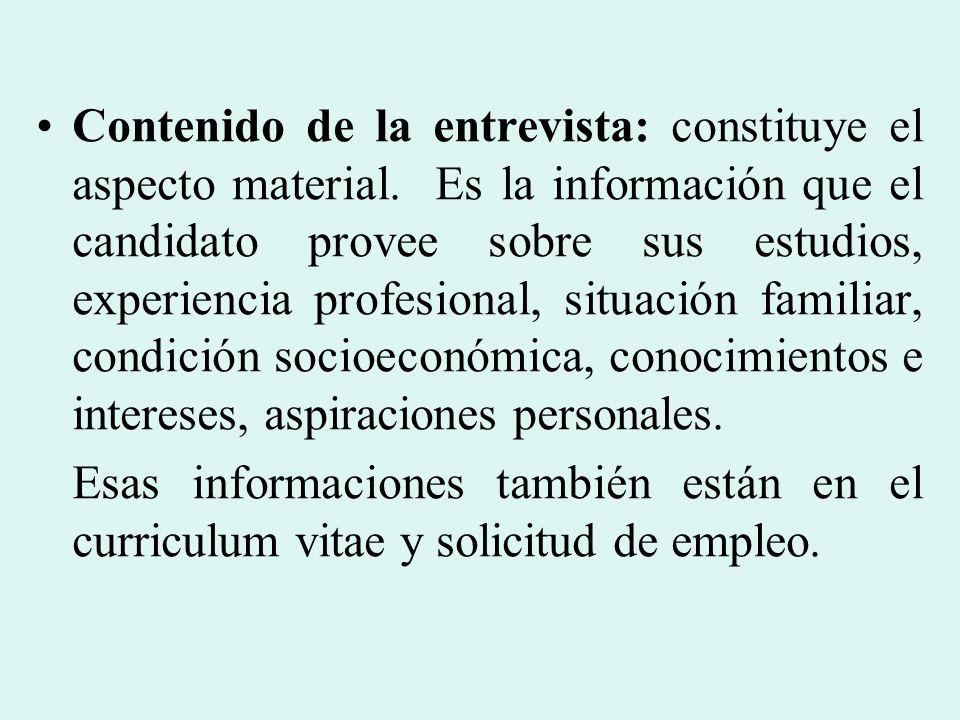 Contenido de la entrevista: constituye el aspecto material. Es la información que el candidato provee sobre sus estudios, experiencia profesional, sit