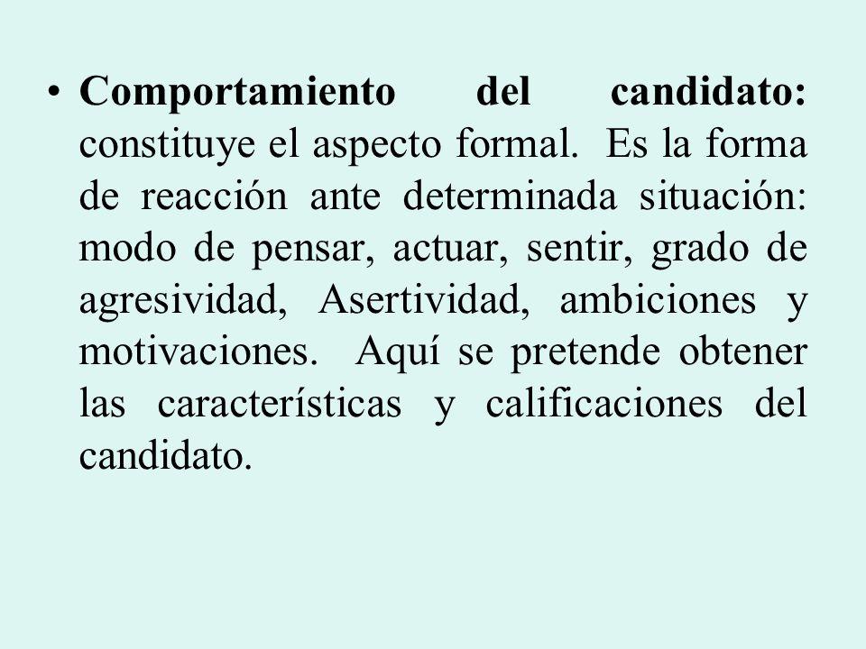 Comportamiento del candidato: constituye el aspecto formal. Es la forma de reacción ante determinada situación: modo de pensar, actuar, sentir, grado