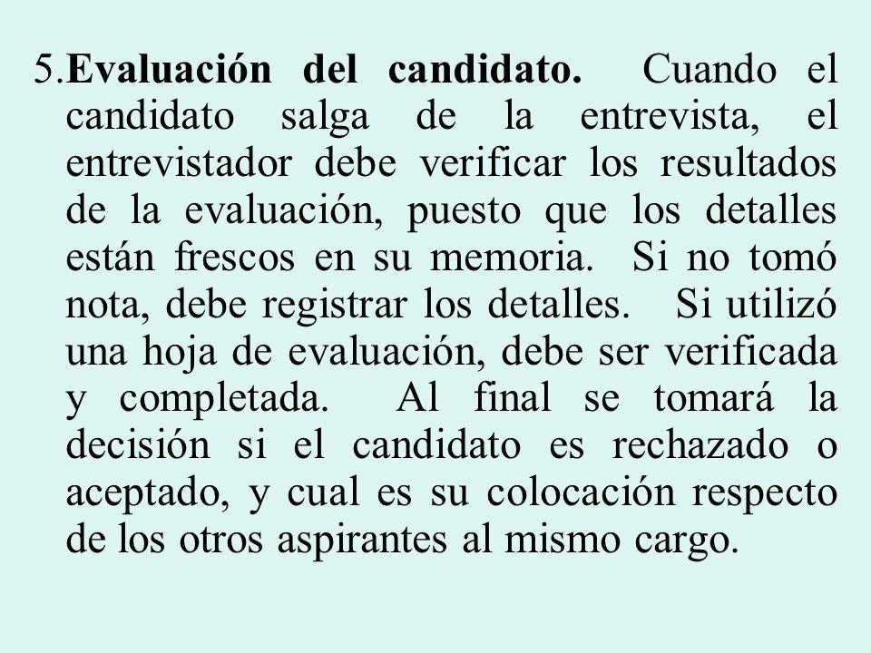 5.Evaluación del candidato. Cuando el candidato salga de la entrevista, el entrevistador debe verificar los resultados de la evaluación, puesto que lo