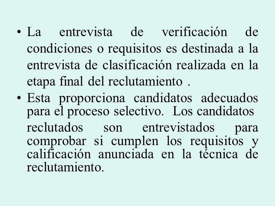 La entrevista de verificación de condiciones o requisitos es destinada a la entrevista de clasificación realizada en la etapa final del reclutamiento.