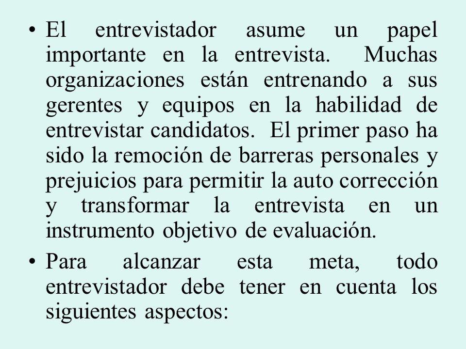 El entrevistador asume un papel importante en la entrevista. Muchas organizaciones están entrenando a sus gerentes y equipos en la habilidad de entrev
