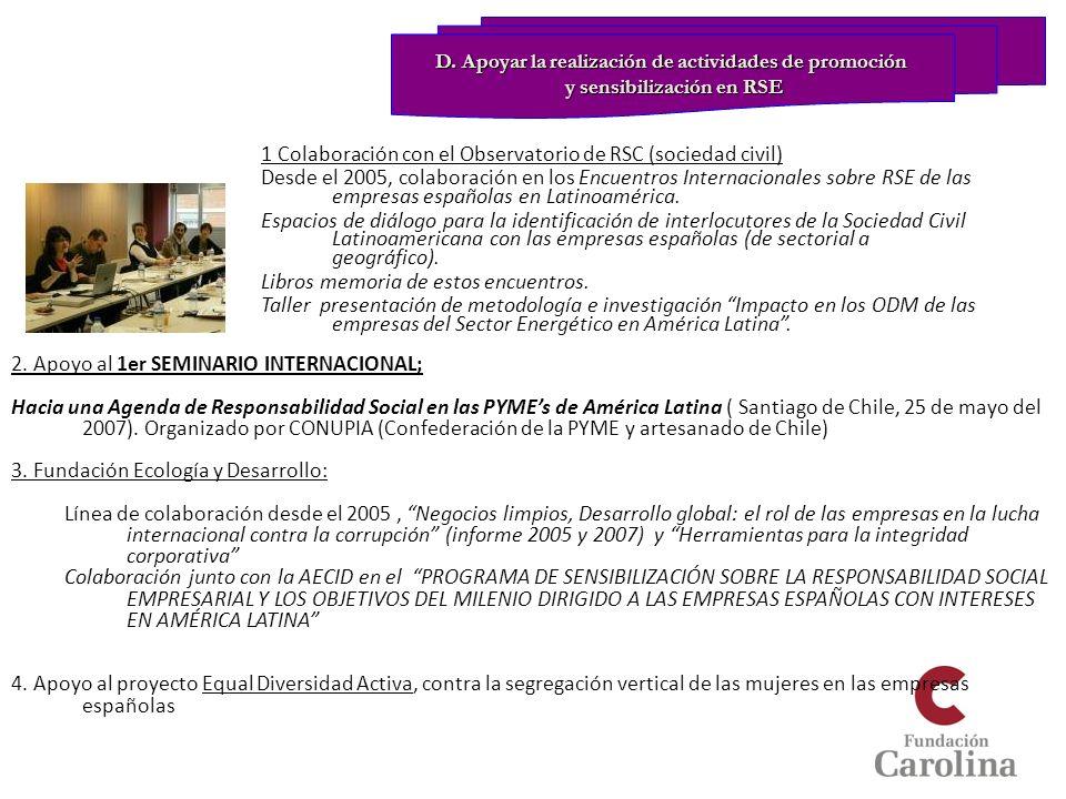 1 Colaboración con el Observatorio de RSC (sociedad civil) Desde el 2005, colaboración en los Encuentros Internacionales sobre RSE de las empresas esp