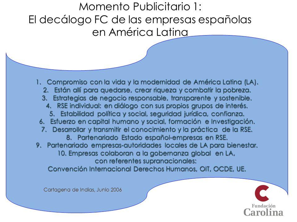 Momento Publicitario 1: El decálogo FC de las empresas españolas en América Latina 1.Compromiso con la vida y la modernidad de América Latina (LA). 2.