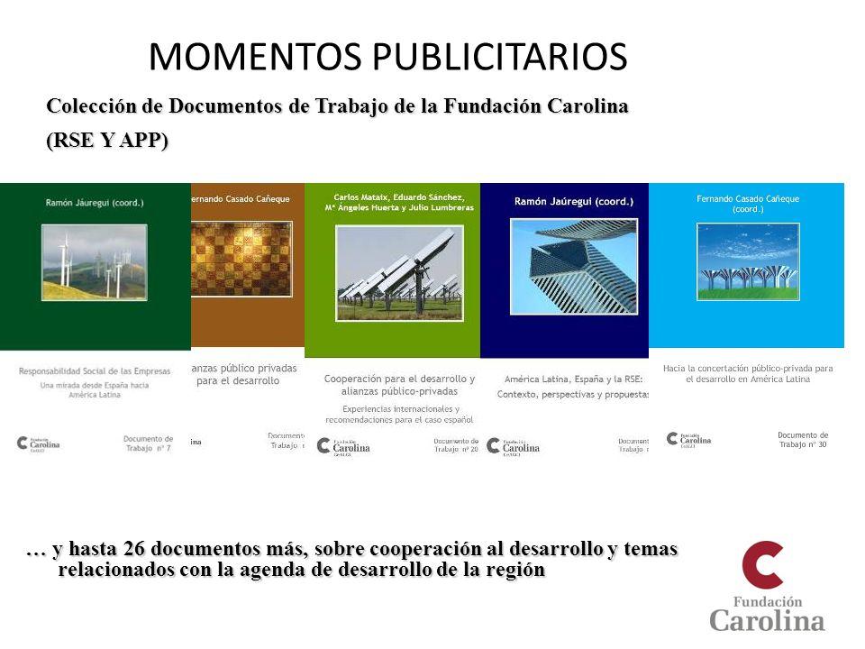 MOMENTOS PUBLICITARIOS Colección de Documentos de Trabajo de la Fundación Carolina (RSE Y APP) … y hasta 26 documentos más, sobre cooperación al desar