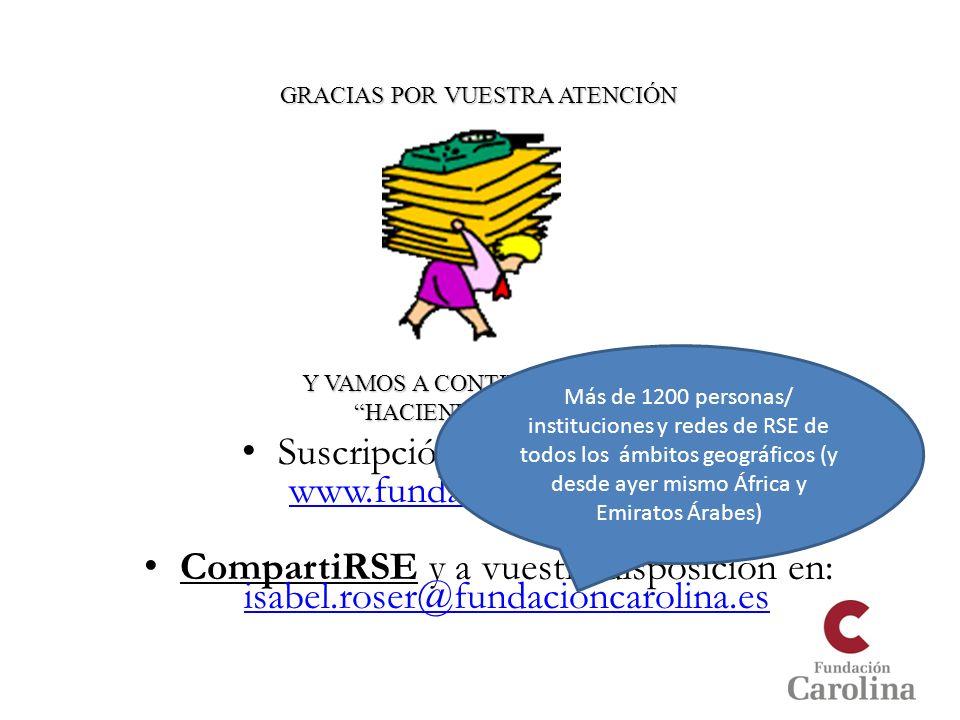 Suscripción a nuestro boletín: www.fundacioncarolina.es CompartiRSE y a vuestra disposición en: isabel.roser@fundacioncarolina.es isabel.roser@fundaci