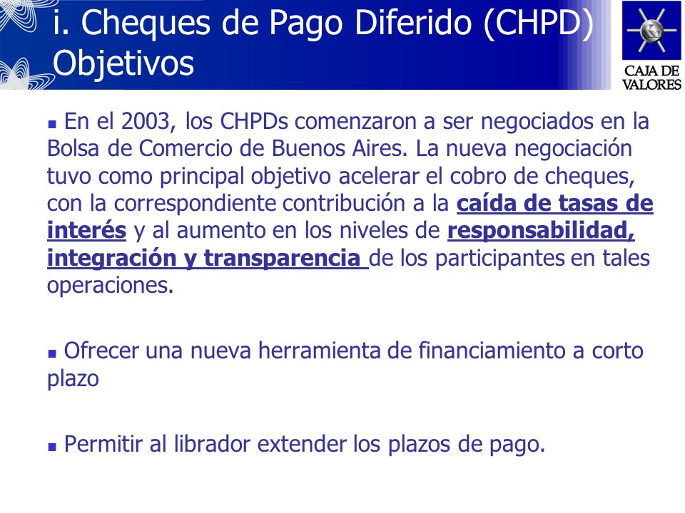 i. Cheques de Pago Diferido (CHPD) Definiciones Cheque de Pago Diferido (CHPD): orden de pago librada a días vista, a contar desde su presentación par