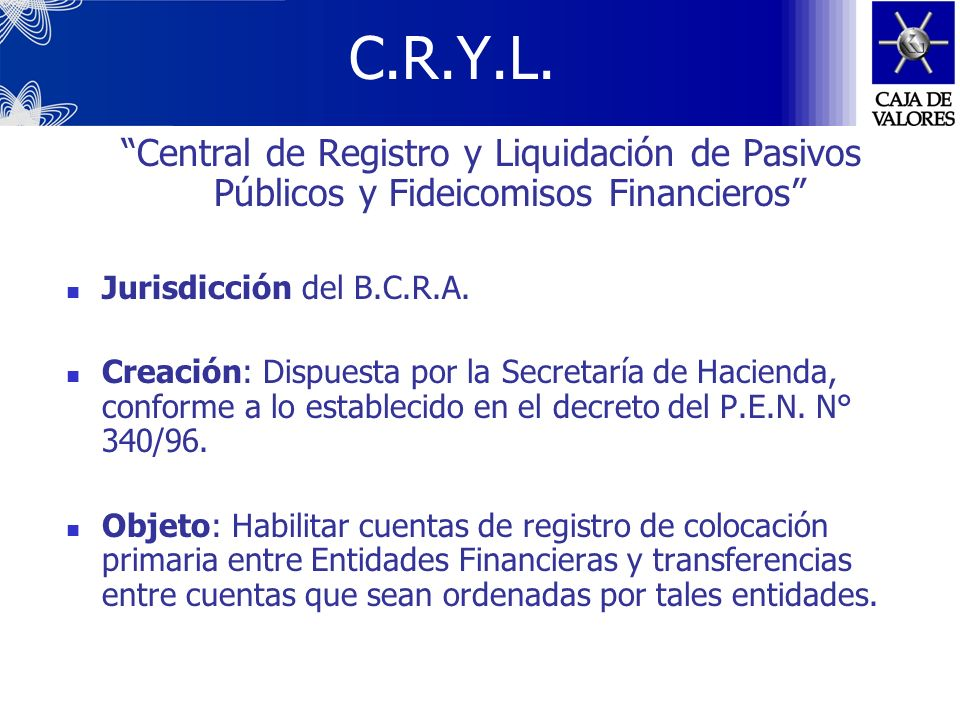 Banco Central de la República Argentina (B.C.R.A.) Entidad autárquica del Estado Nacional, cuya misión primaria y fundamental es preservar el valor de