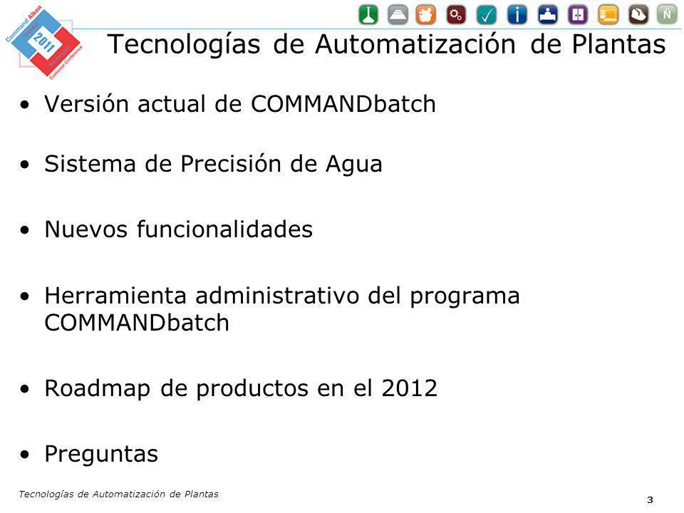 Tecnologías de Automatización de Plantas 3 Versión actual de COMMANDbatch Sistema de Precisión de Agua Nuevos funcionalidades Herramienta administrati