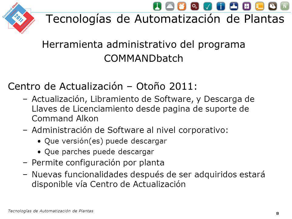 Tecnologías de Automatización de Plantas 8 Herramienta administrativo del programa COMMANDbatch Centro de Actualización – Otoño 2011: –Actualización,