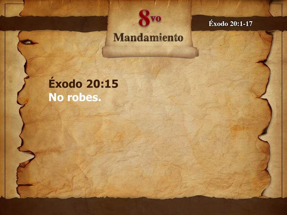 Éxodo 20:15 No robes.
