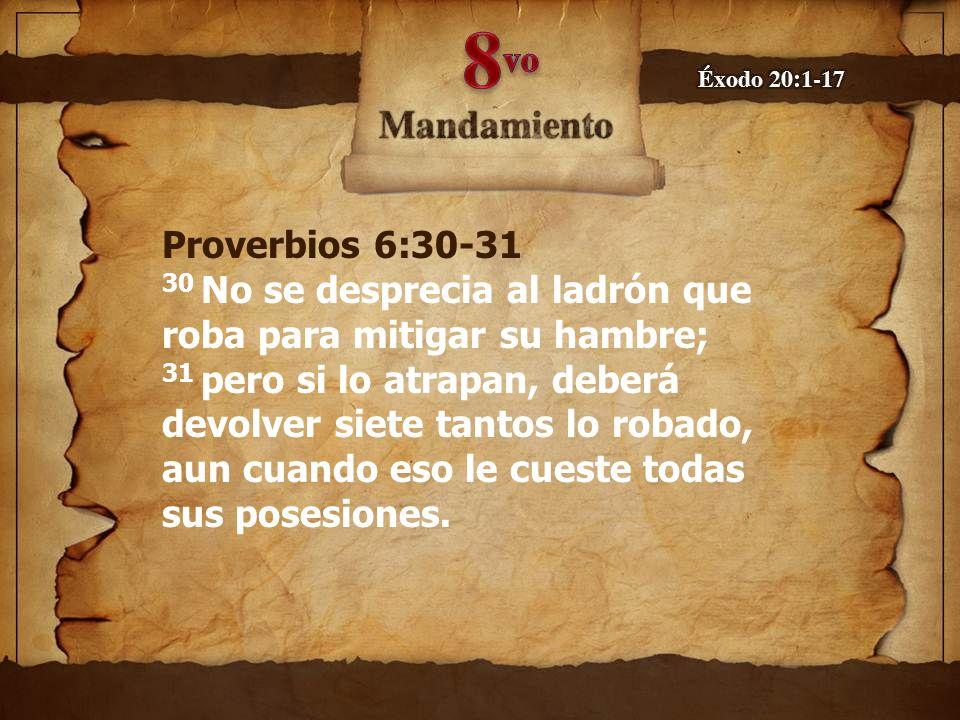 Proverbios 6:30-31 30 No se desprecia al ladrón que roba para mitigar su hambre; 31 pero si lo atrapan, deberá devolver siete tantos lo robado, aun cu
