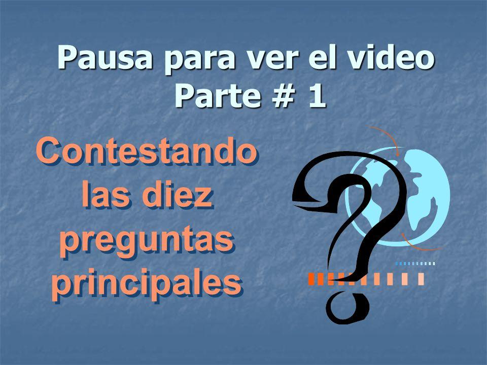 Pausa para ver el video Parte # 1 Contestando las diez preguntas principales