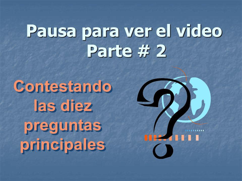 Pausa para ver el video Parte # 2 Contestando las diez preguntas principales