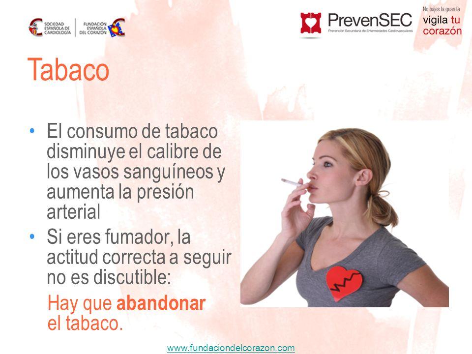 www.fundaciondelcorazon.com El consumo de tabaco disminuye el calibre de los vasos sanguíneos y aumenta la presión arterial Si eres fumador, la actitu