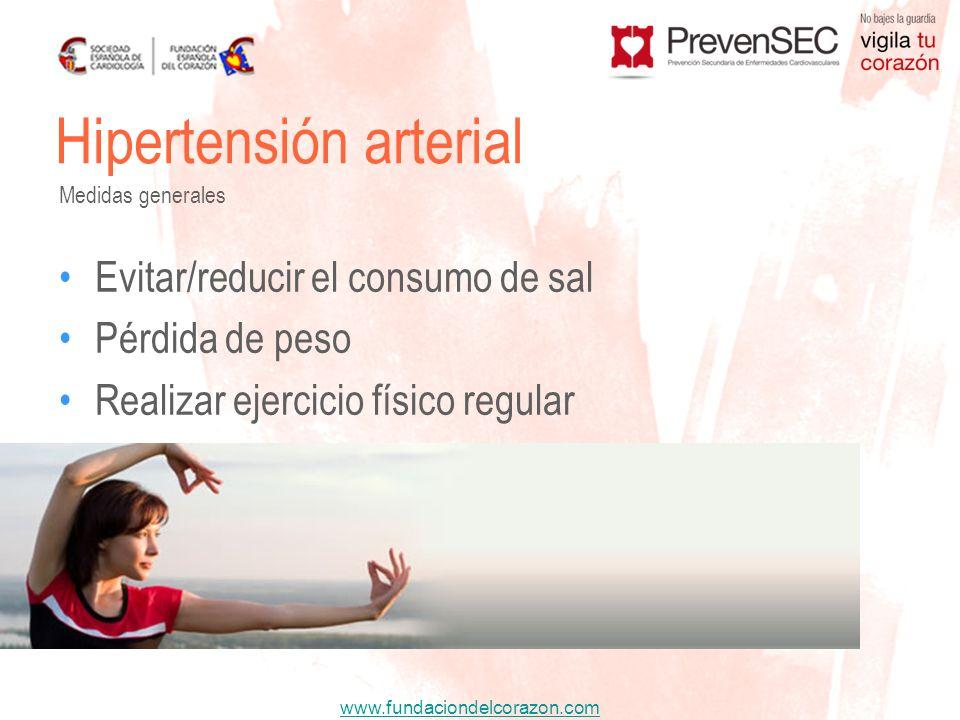www.fundaciondelcorazon.com Hipertensión arterial Medidas generales Evitar/reducir el consumo de sal Pérdida de peso Realizar ejercicio físico regular