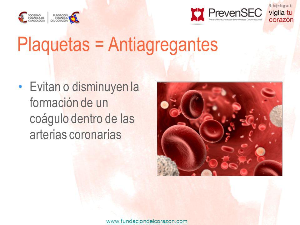 www.fundaciondelcorazon.com Evitan o disminuyen la formación de un coágulo dentro de las arterias coronarias Plaquetas = Antiagregantes